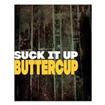 Suck it Up, Buttercup - Bold Small Poster