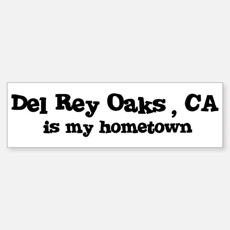 Del Rey Oaks - hometown Bumper Bumper Bumper Sticker
