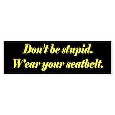 Don't be stupid. Bumper Car Sticker