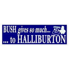 Bush gives to Halliburton Bumper Bumper Sticker