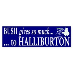 Bush gives to Halliburton Bumper Bumper Sticker