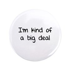 """I'm kind of a big deal 3.5"""" Button"""
