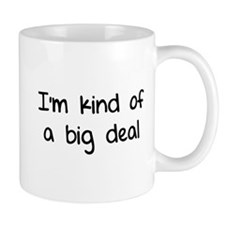 I'm kind of a big deal Small Mugs