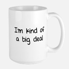 I'm kind of a big deal Large Mug