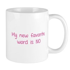 My new favorite word is NO. Mug