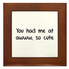 You had me at awww, so cute Framed Tile