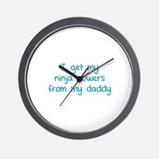 I get my ninja powers from my daddy Wall Clock