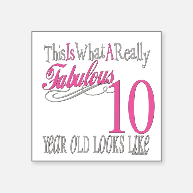 "Fabulous 10yearold.png Square Sticker 3"" x 3"""
