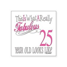 "Fabulous 25yearold.png Square Sticker 3"" x 3"""