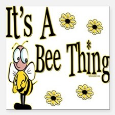 BumbleBeeItsABeeThing copy.png Square Car Magnet 3