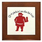 Quit Picking on the Fat Kid Framed Tile