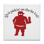 Quit Picking on the Fat Kid Tile Coaster