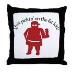 Quit Picking on the Fat Kid Throw Pillow