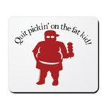 Quit Picking on the Fat Kid Mousepad