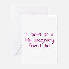 I didn't do it. My imaginary friend did. Greeting