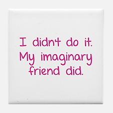 I didn't do it. My imaginary friend did. Tile Coas