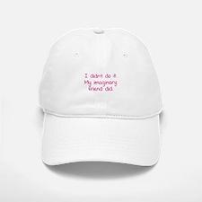 I didn't do it. My imaginary friend did. Baseball Baseball Cap