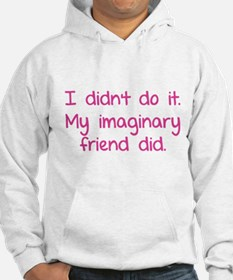 I didn't do it. My imaginary friend did. Hoodie