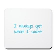I always get what I want Mousepad