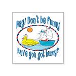 hhaveyougotbunnyboat copy.png Square Sticker 3