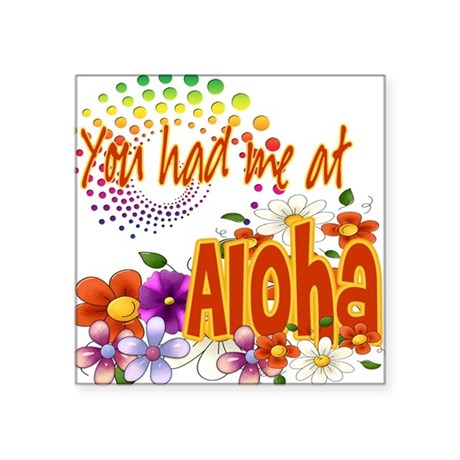 """Had Me At Aloha copy.png Square Sticker 3"""" x 3"""""""