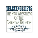 televangelists copy.png Square Sticker 3