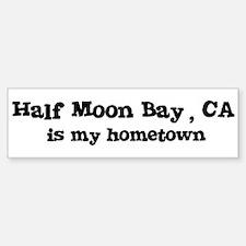 Half Moon Bay - hometown Bumper Bumper Bumper Sticker