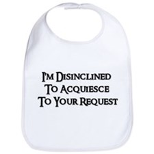 I'm Disinclined To Acquiesce To Your Request  Bib