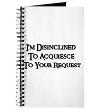 I'm Disinclined To Acquiesce To Your Request Jour