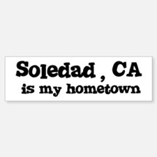Soledad - hometown Bumper Bumper Bumper Sticker