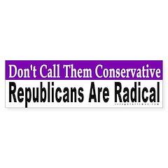 Republicans are Radical Bumper Bumper Sticker
