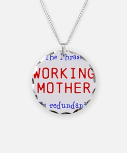 The Phrase: Working Mother is redundant. Necklace