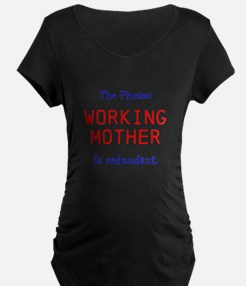The Phrase: Working Mother is redundant. T-Shirt
