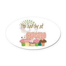 You Had Me At Cupcake Oval Car Magnet