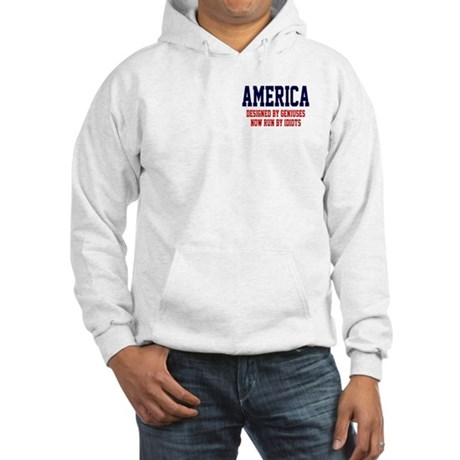 AMERICA: Geniuses - Idiots Hooded Sweatshirt