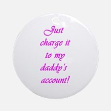 My Daddy's Account Ornament (Round)