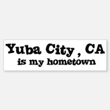 Yuba City - hometown Bumper Bumper Bumper Sticker