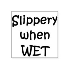 """slippery-when-wet,b.png Square Sticker 3"""" x 3"""""""