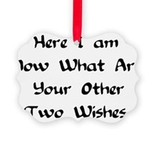 hereiamnowhatareyourothertwowishes.png Ornament