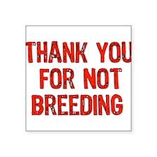 "thanks_not_breeding01.png Square Sticker 3"" x 3"""