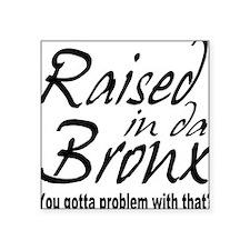 "raised inthe bronx.png Square Sticker 3"" x 3"""