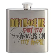 Don't Make Me Put My Hands on My Hips Flask
