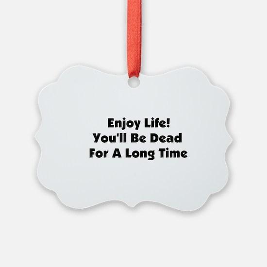 enjoylife01.png Ornament