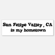San Felipe Valley - hometown Bumper Bumper Bumper Sticker