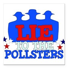 "lie_pollsters01.png Square Car Magnet 3"" x 3"""