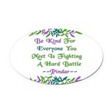 Be kind everyone fighting hard battle Oval Car Magnets