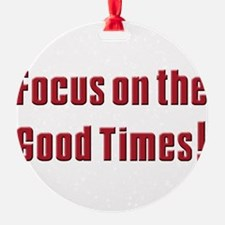 Focus on the good times (blk)T-Shirt.png Ornament