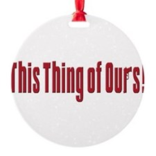This thing of ours (blk)T-Shirt.png Ornament