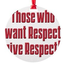 Those who want respect T-Shirt.png Ornament