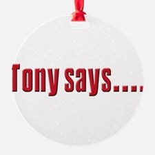 tony says.png Ornament
